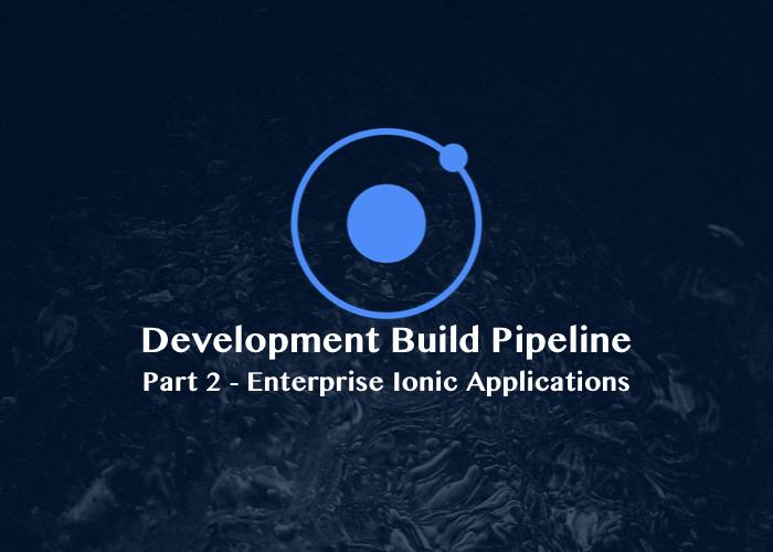 Enterprise Ionic Applications : Serving a Development Build