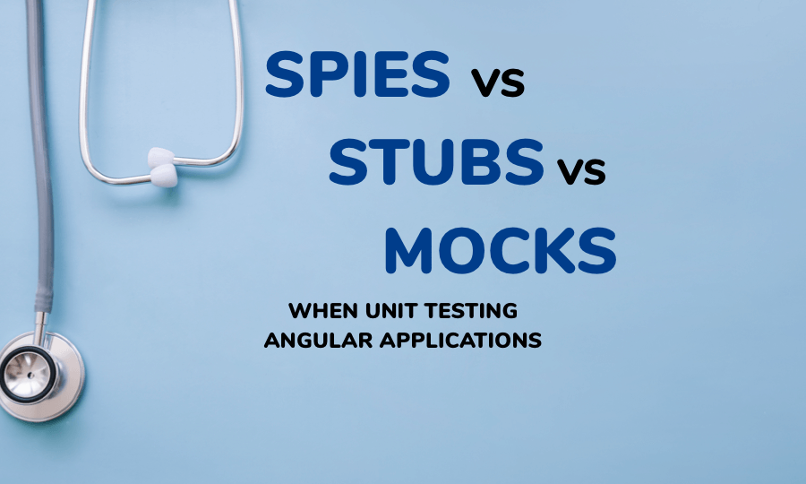 Unit Testing in Angular: Stubs vs Spies vs Mocks