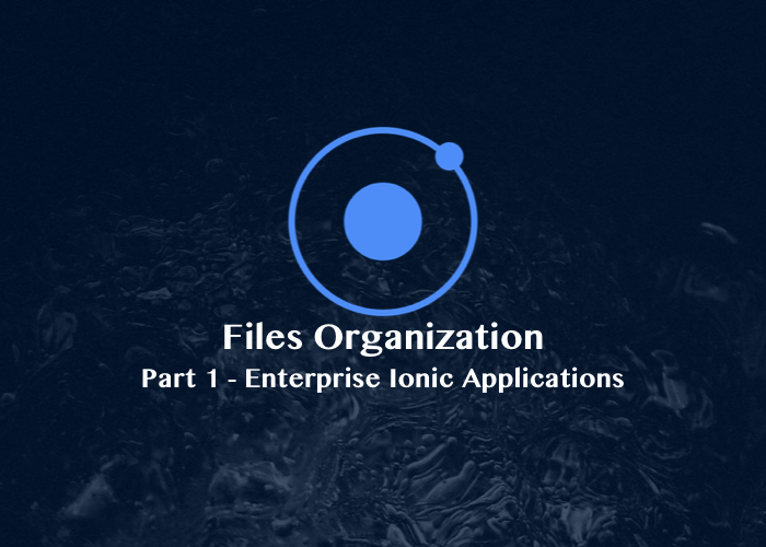 Enterprise Ionic Applications : Files Organization