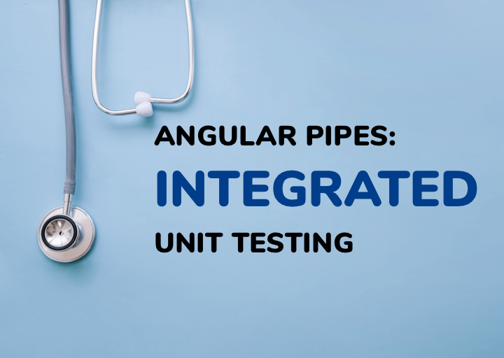 Angular Pipes: Integrated Unit Testing