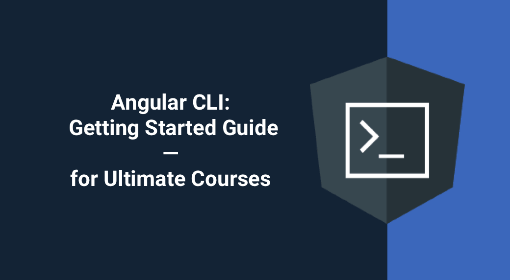 Angular CLI: Getting Started Guide—for Ultimate Courses