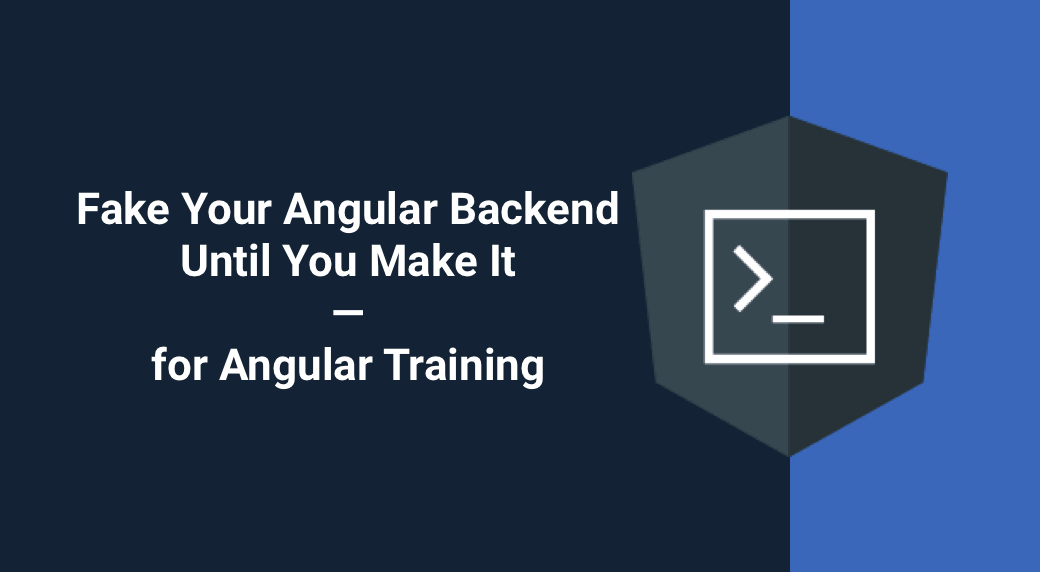 Fake Your Angular Backend Until You Make It — for Angular Training
